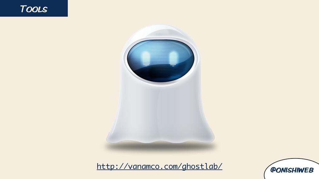 Tools @onishiweb http://vanamco.com/ghostlab/