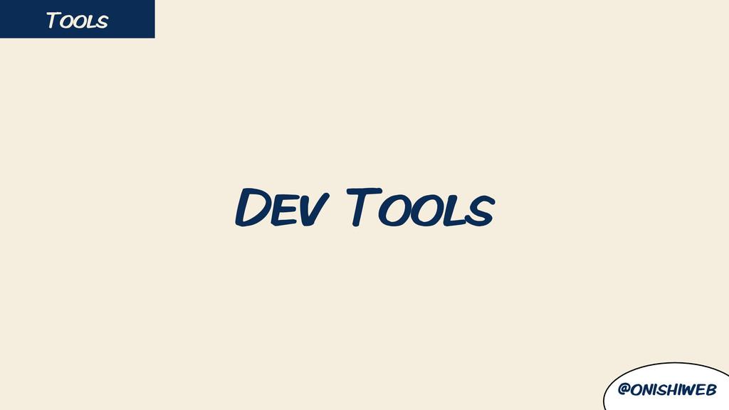 Dev Tools Tools @onishiweb