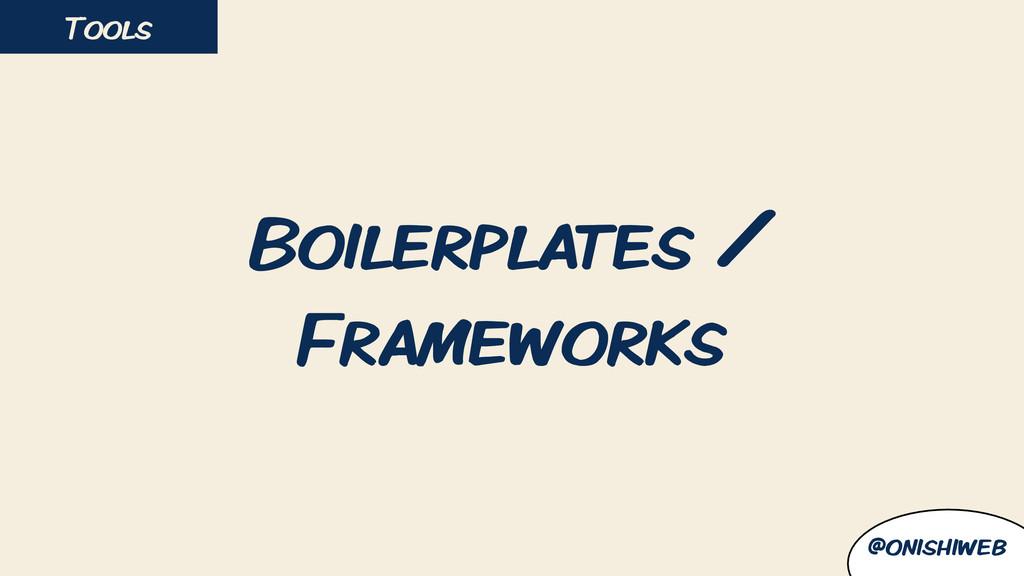 Boilerplates / Frameworks Tools @onishiweb