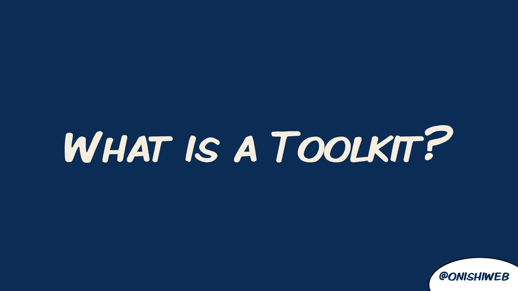 What is a Toolkit? @onishiweb
