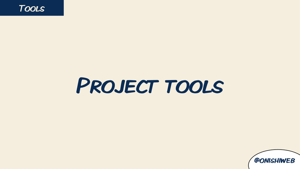 Project tools Tools @onishiweb