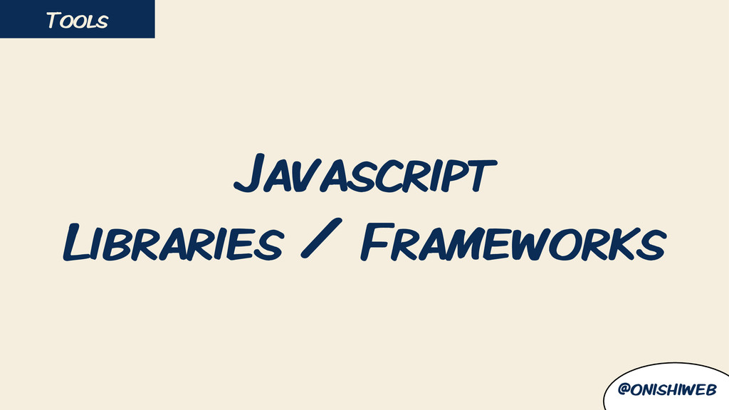 Javascript Libraries / Frameworks Tools @onishi...
