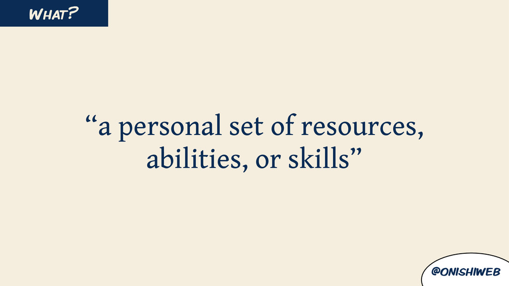 """a personal set of resources, abilities, or ski..."