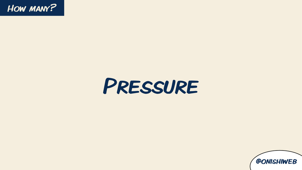 Pressure @onishiweb How many?