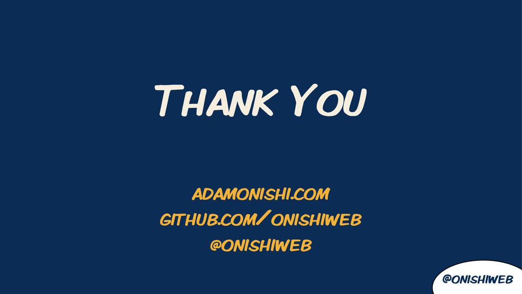 Thank You @onishiweb adamonishi.com github.com/...