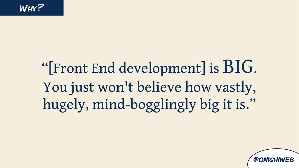 """[Front End development] is BIG. You just won't..."