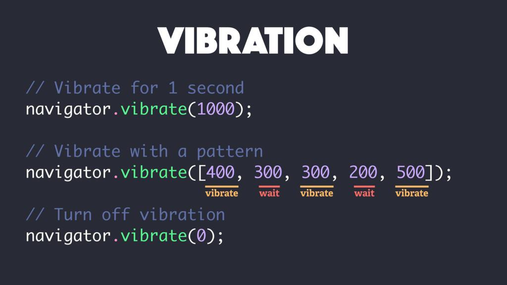 // Vibrate for 1 second navigator.vibrate(1000)...