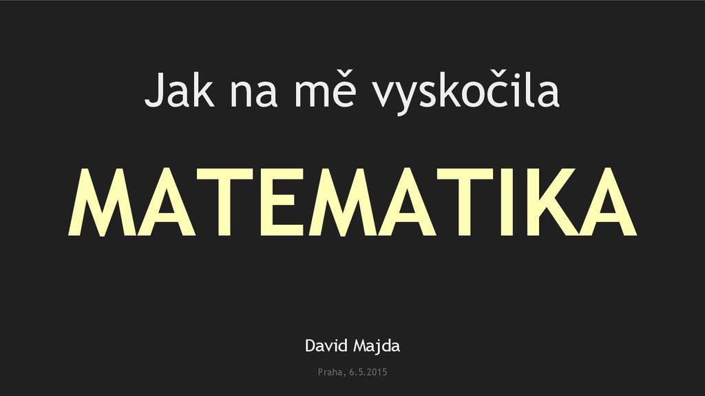 Jak na mě vyskočila MATEMATIKA David Majda Prah...