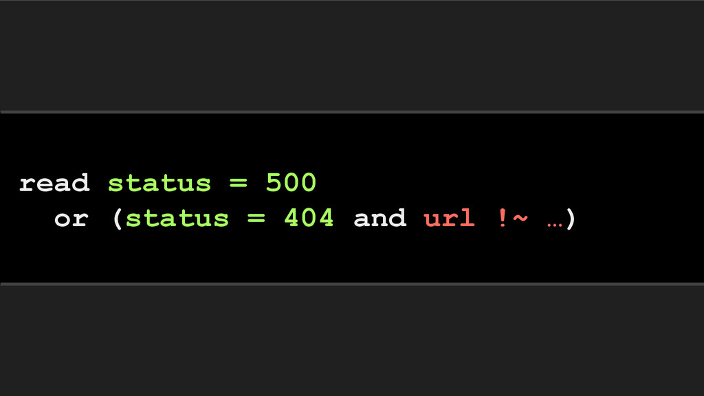 read status = 500 or (status = 404 and url !~ …)