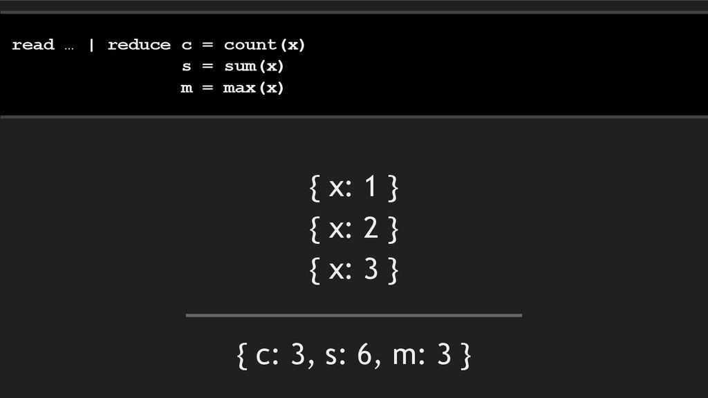 { c: 3, s: 6, m: 3 } read … | reduce c = count(...
