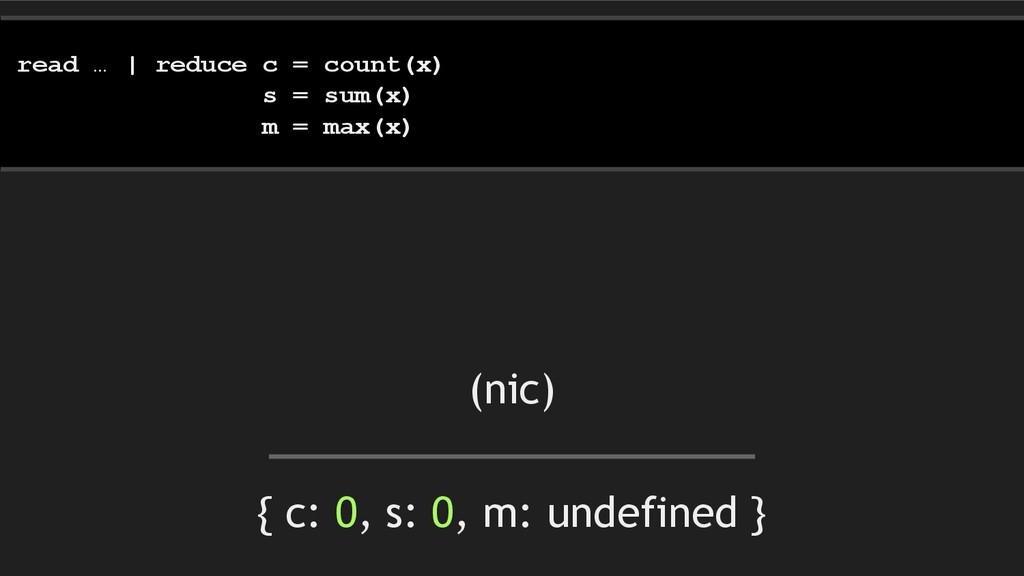 { c: 0, s: 0, m: undefined } read … | reduce c ...