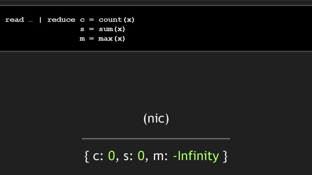 { c: 0, s: 0, m: -Infinity } read … | reduce c ...