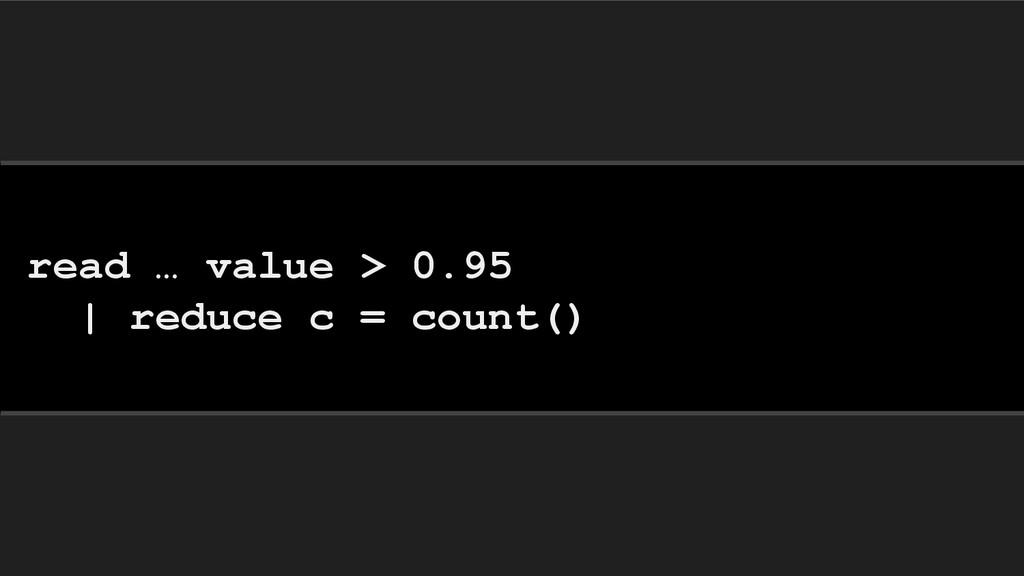 read … value > 0.95 | reduce c = count()