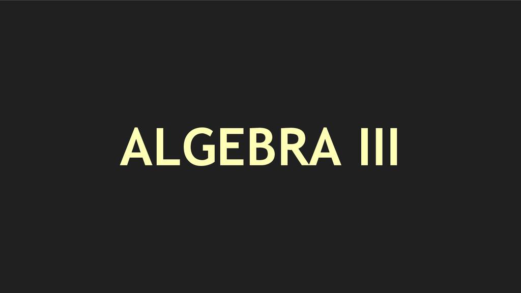 ALGEBRA III