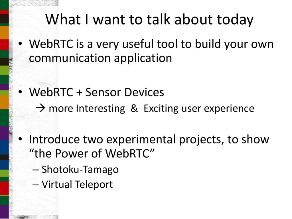What I want to talk about today • WebRTC is a v...