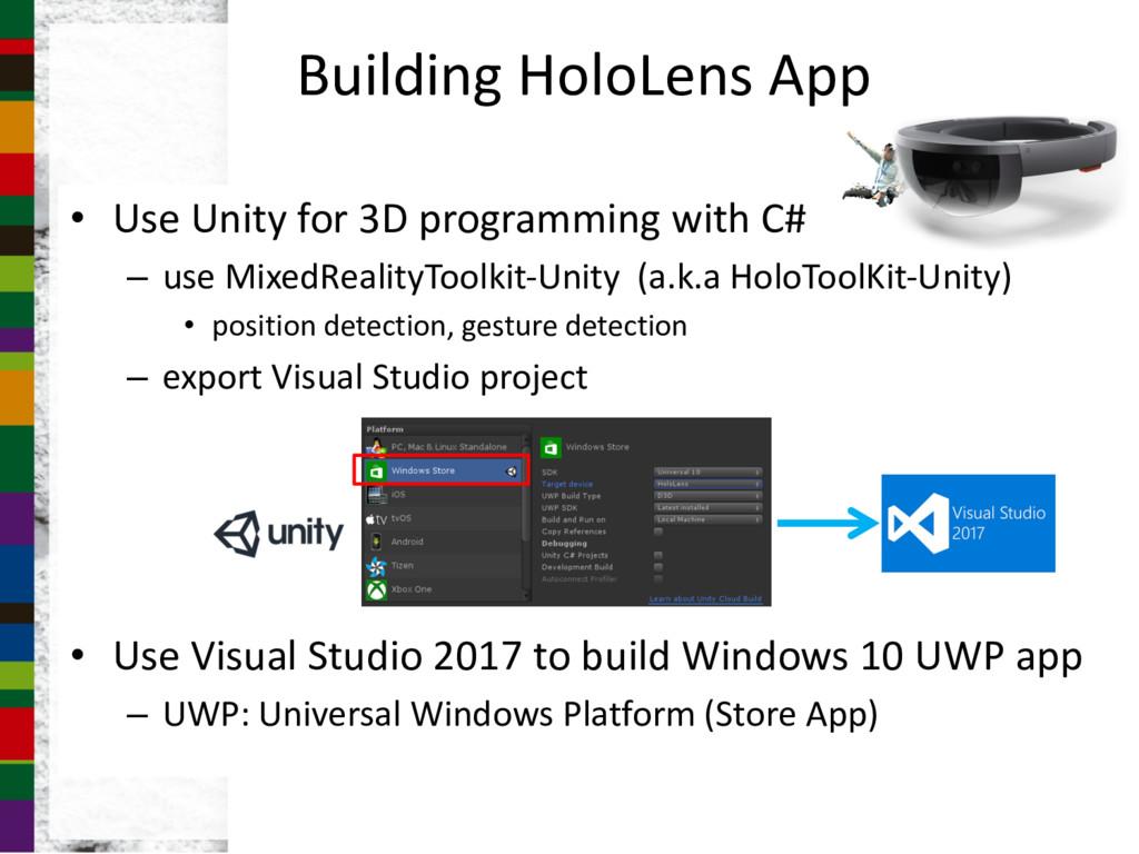 Building HoloLens App • Use Unity for 3D progra...