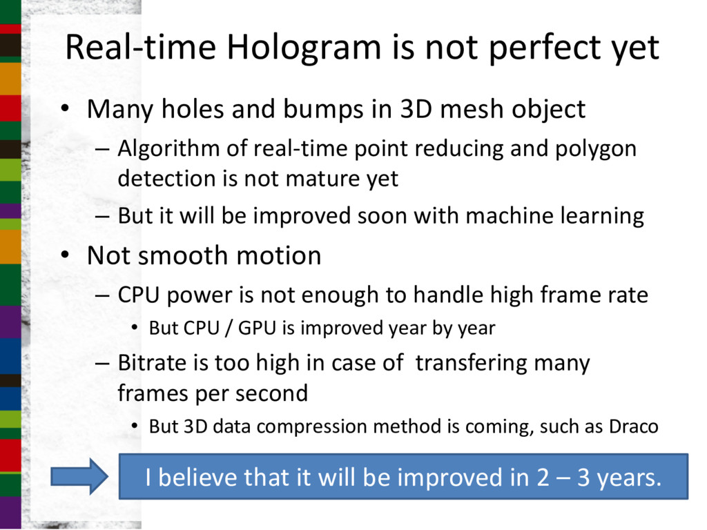 Real-time Hologram is not perfect yet • Many ho...