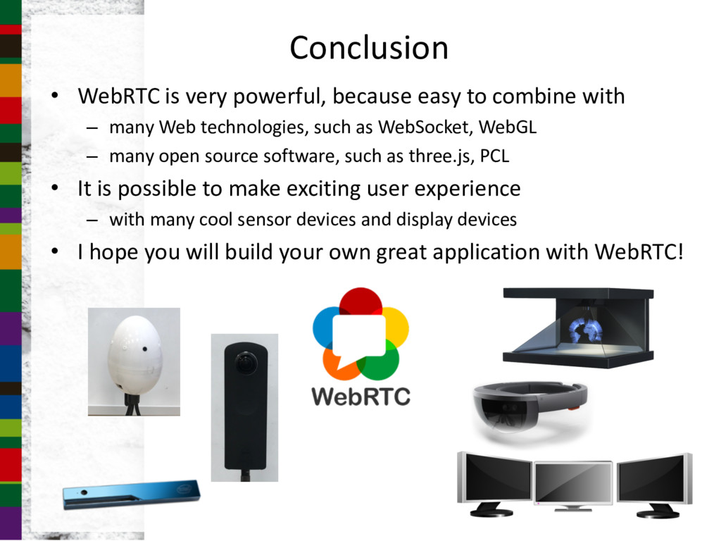 Conclusion • WebRTC is very powerful, because e...