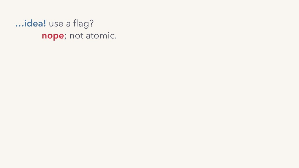 nope; not atomic. …idea! use a flag?