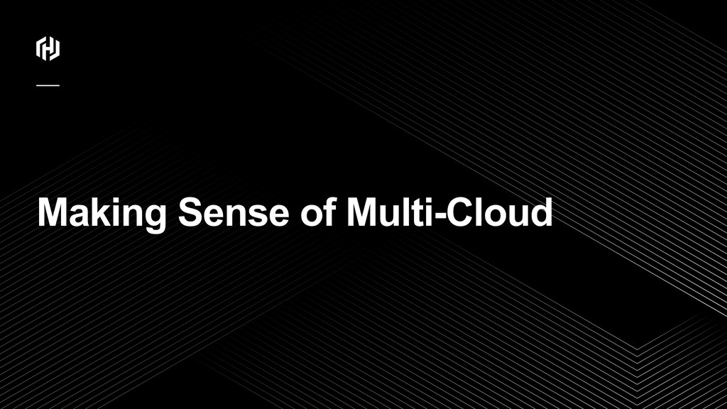 ⁄ Making Sense of Multi-Cloud
