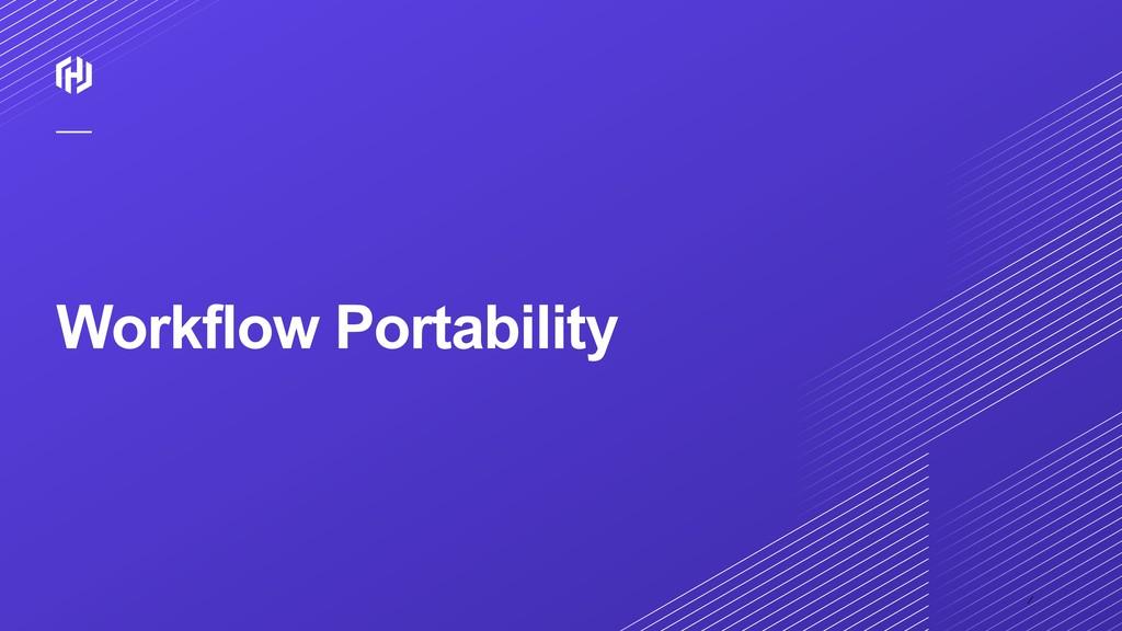 ⁄ Workflow Portability