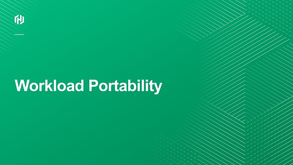 ⁄ Workload Portability