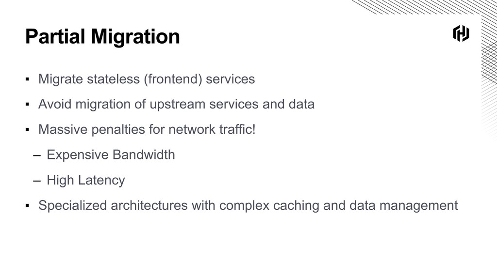 Partial Migration ▪ Migrate stateless (frontend...