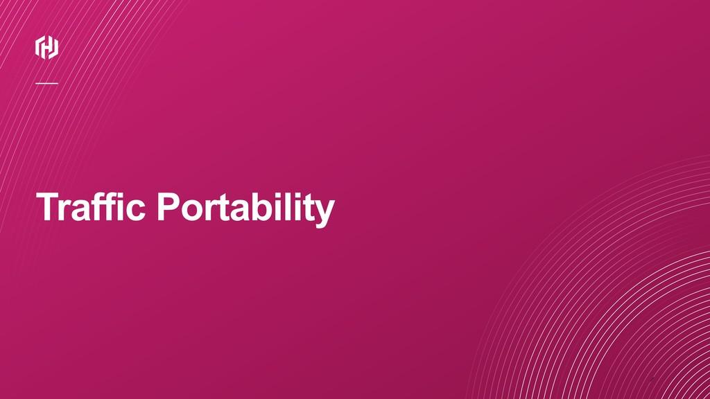 ⁄ Traffic Portability