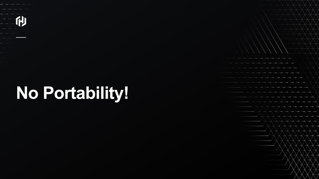 ⁄ No Portability!