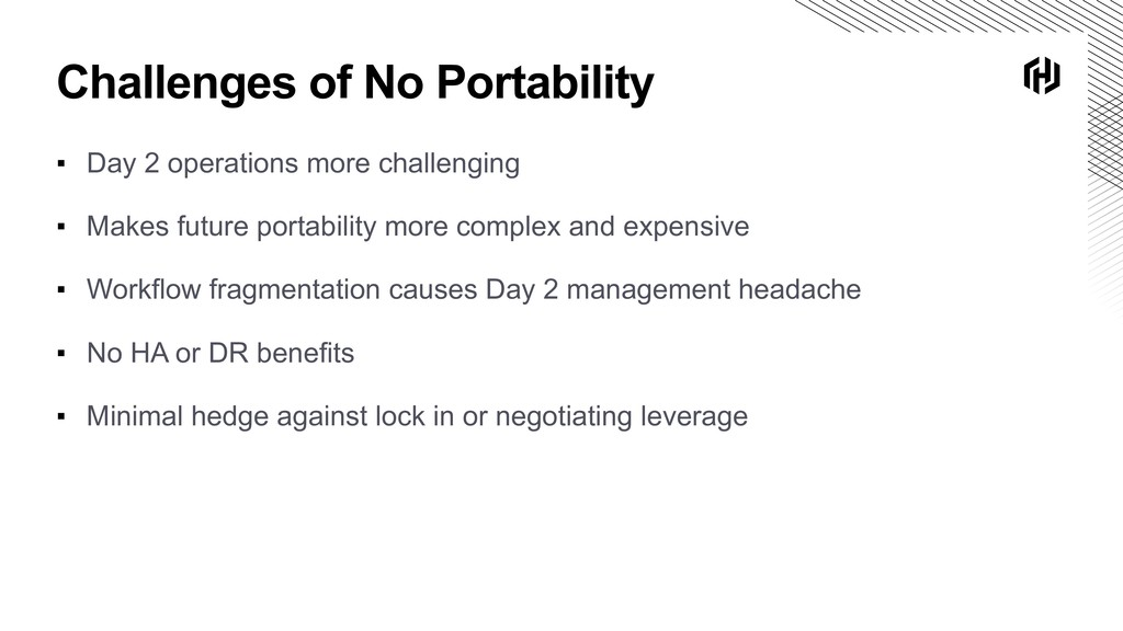 Challenges of No Portability ▪ Day 2 operations...