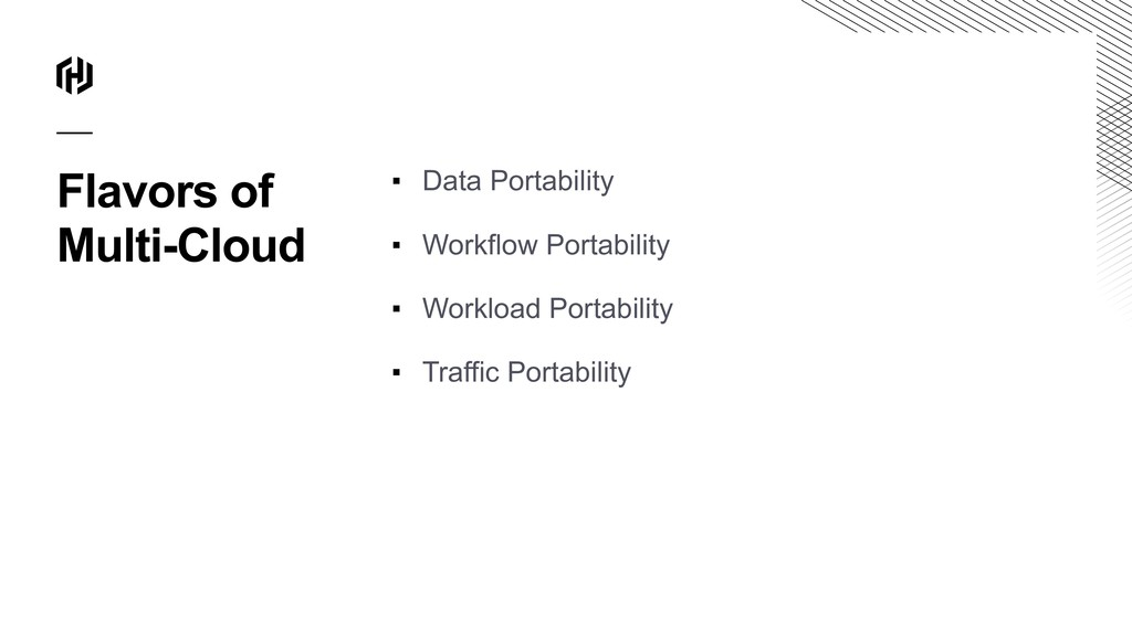 Flavors of Multi-Cloud ▪ Data Portability ▪ Wor...