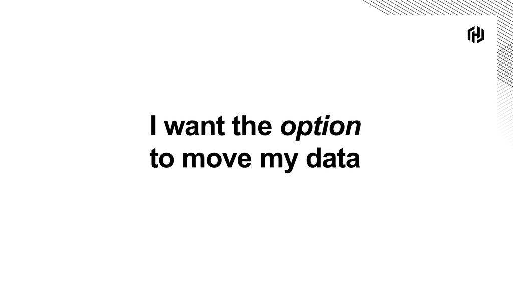 I want the option to move my data