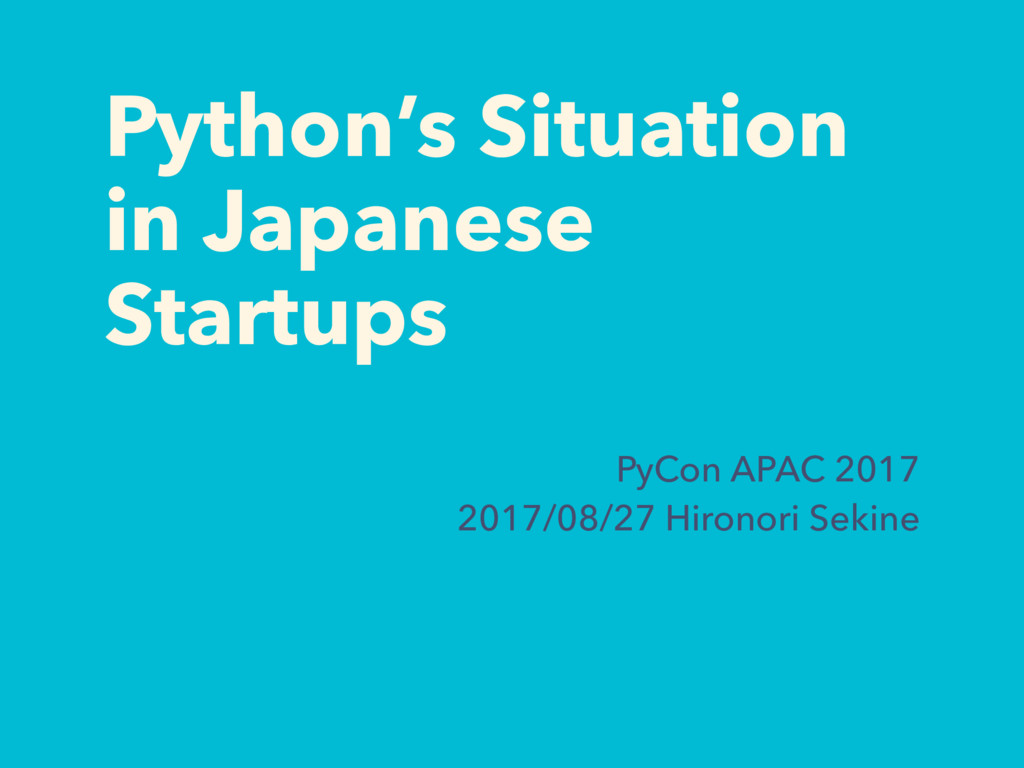 Python's Situation in Japanese Startups PyCon A...