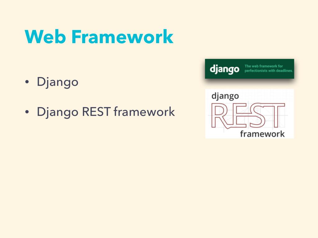 • Django • Django REST framework Web Framework