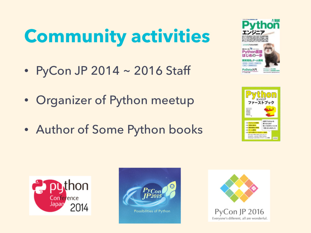 Community activities • PyCon JP 2014 ~ 2016 Sta...