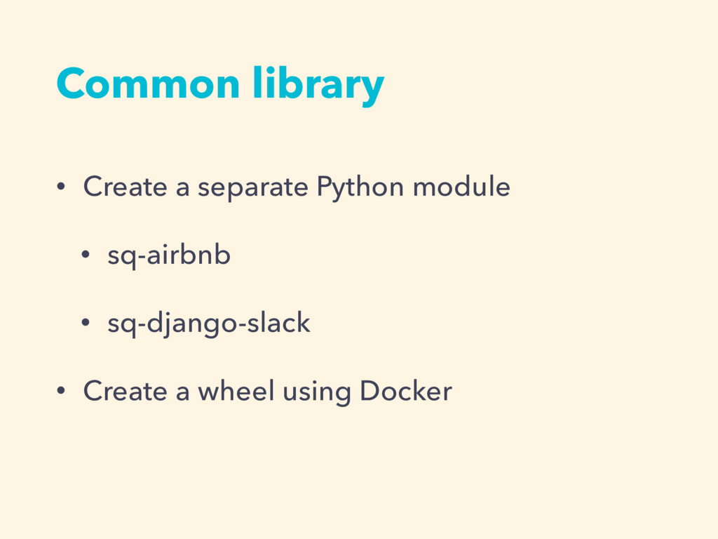 Common library • Create a separate Python modul...