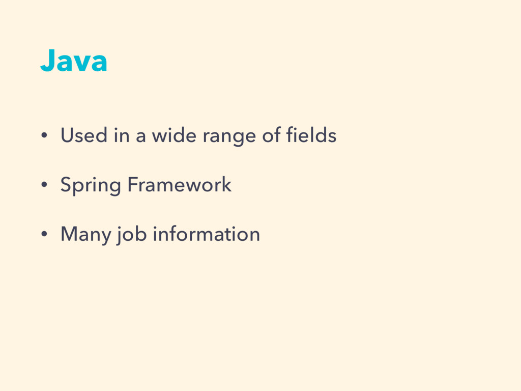 Java • Used in a wide range of fields • Spring F...