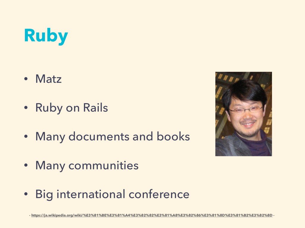 Ruby • Matz • Ruby on Rails • Many documents an...