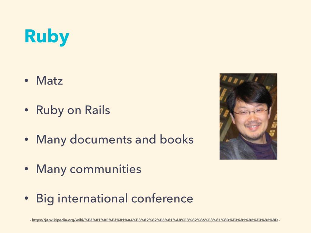 Ruby • Matz • Ruby on Rails • Many documents an...