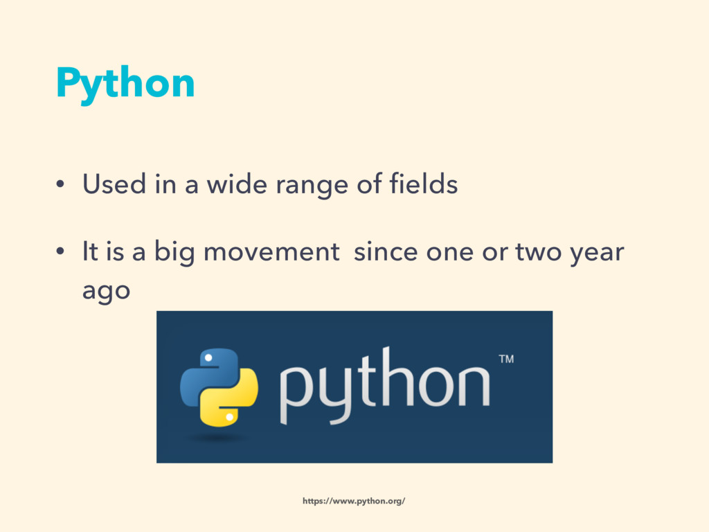 Python • Used in a wide range of fields • It is ...
