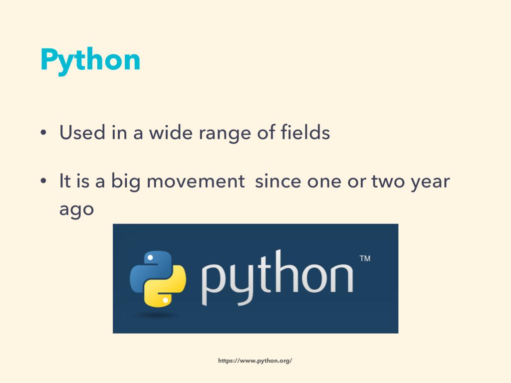 Python • Used in a wide range of fields • It is ...