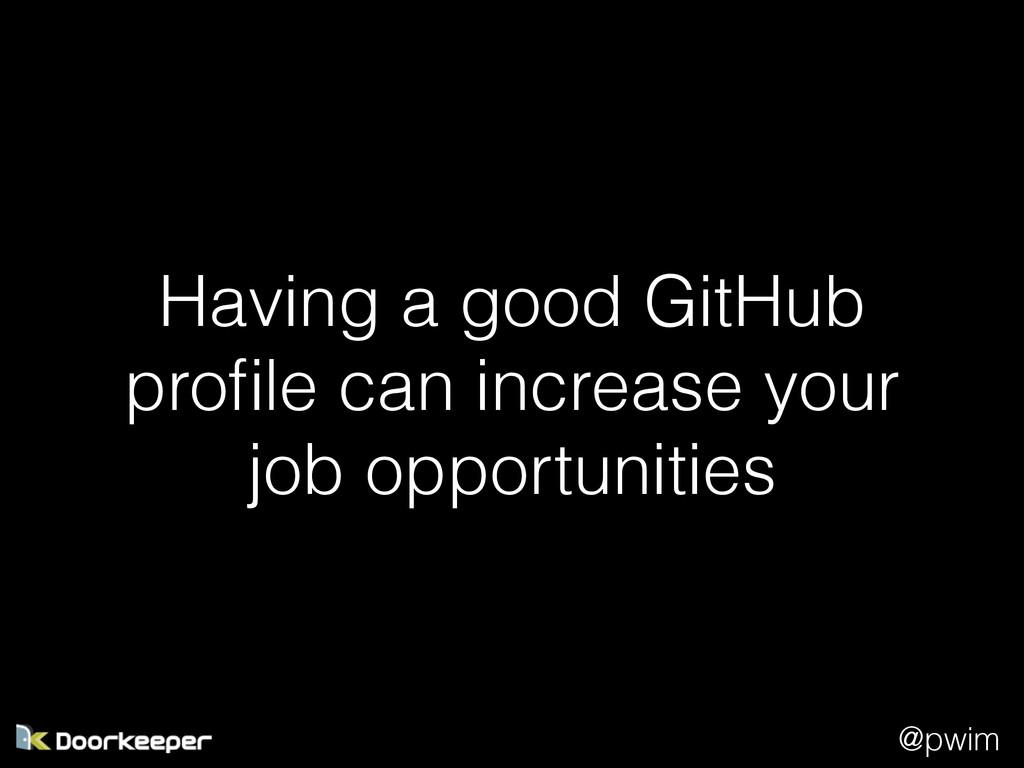 @pwim Having a good GitHub profile can increase ...