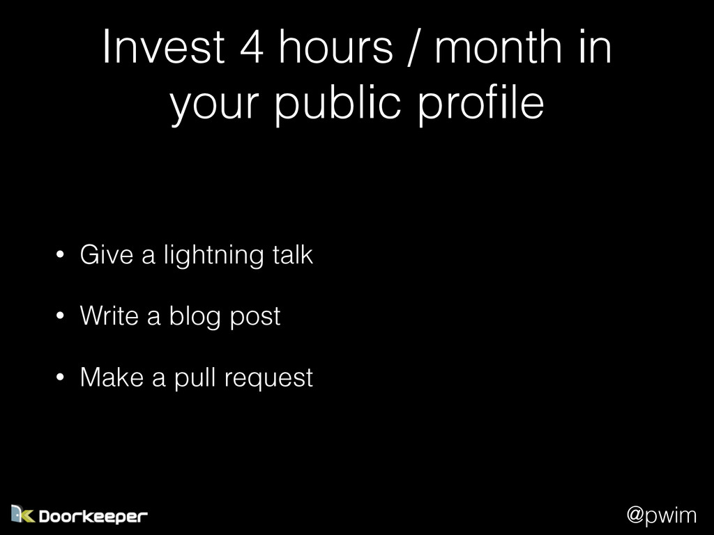@pwim Invest 4 hours / month in your public pro...