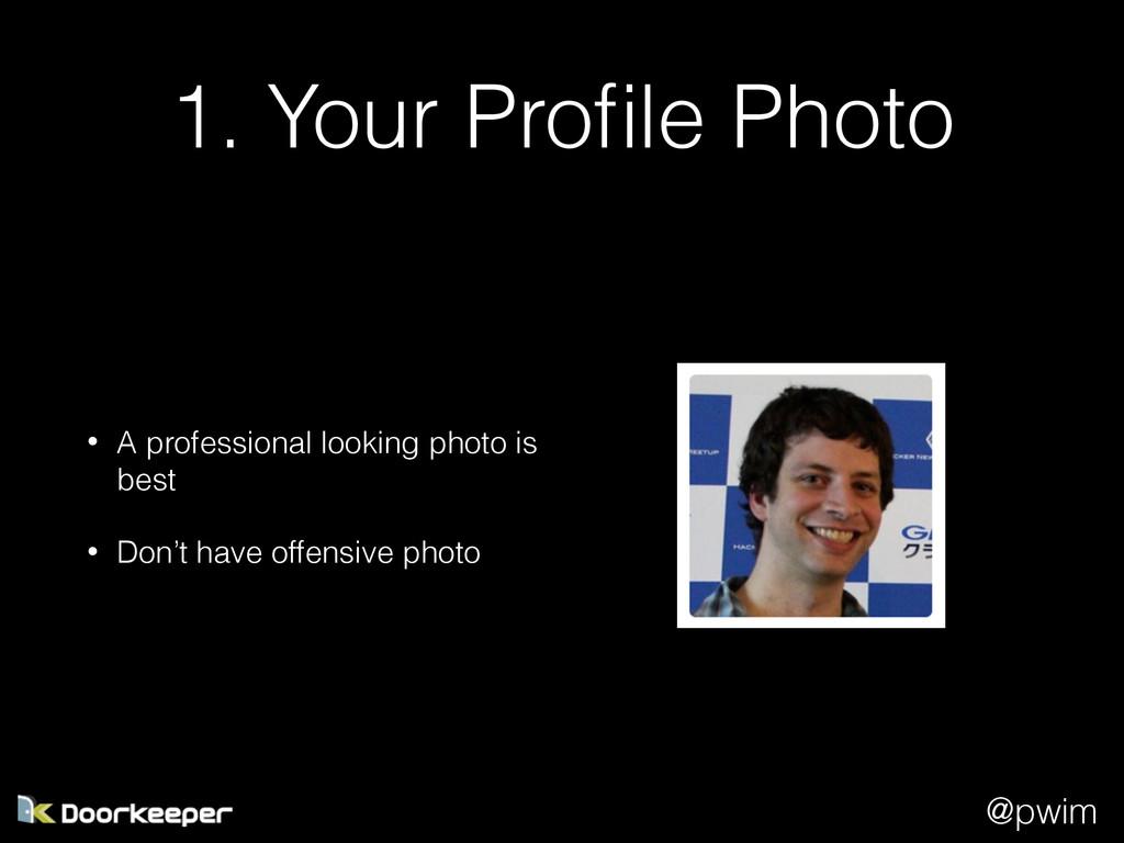 @pwim 1. Your Profile Photo • A professional loo...