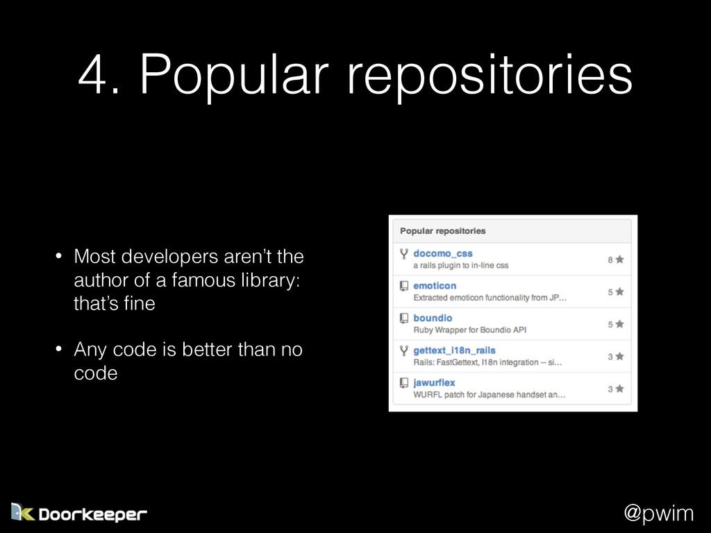 @pwim 4. Popular repositories • Most developers...