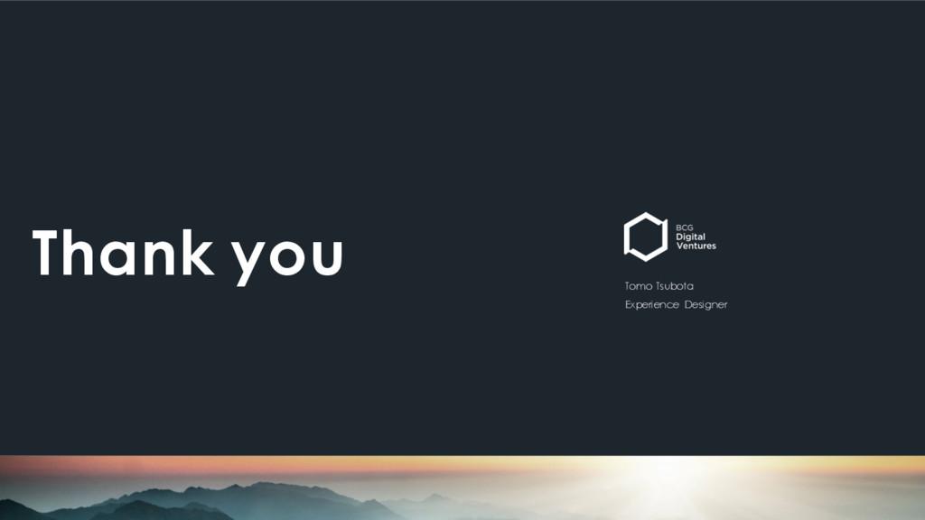 Thank you Tomo Tsubota Experience Designer