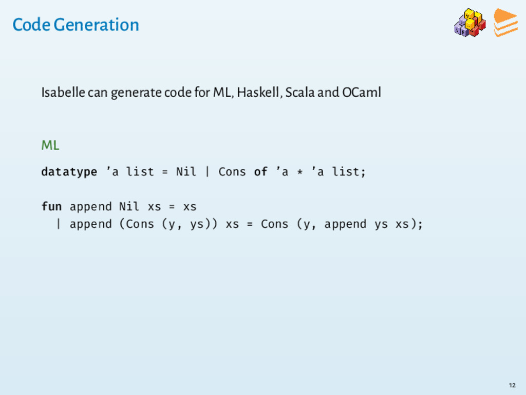 Code Generation Isabelle can generate code for ...