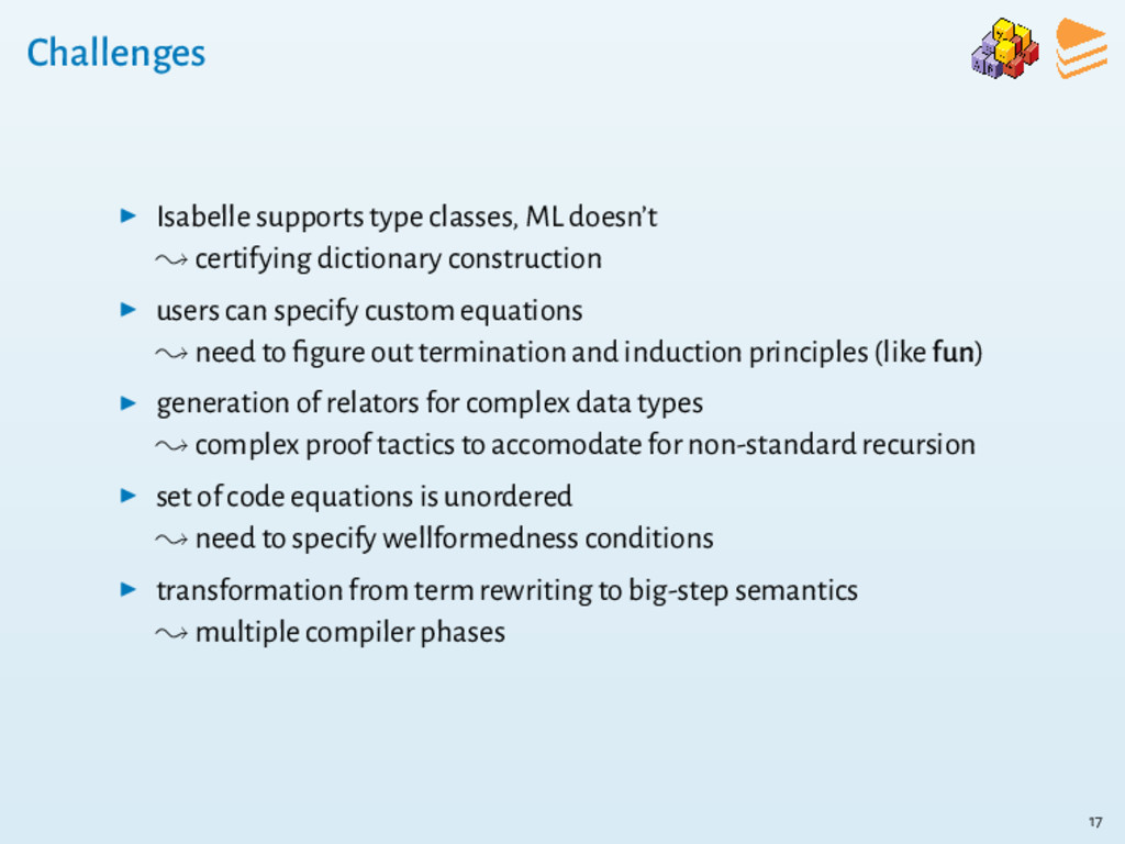 Challenges ▶ Isabelle supports type classes, ML...