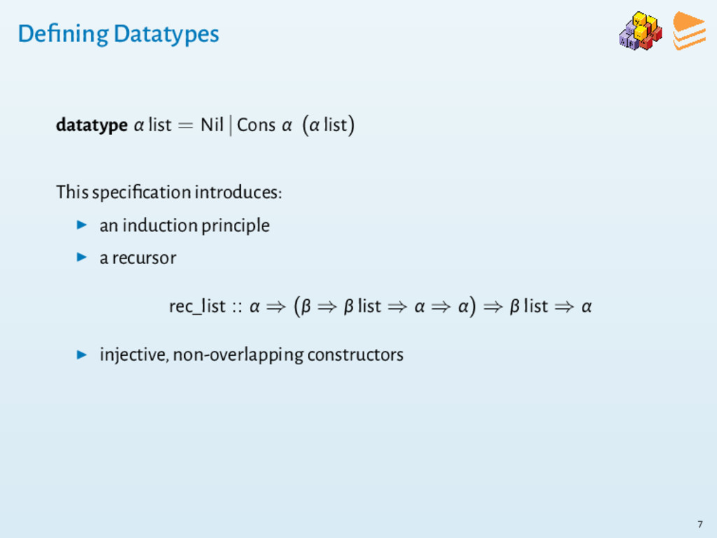 Defining Datatypes datatype α list = Nil | Cons ...
