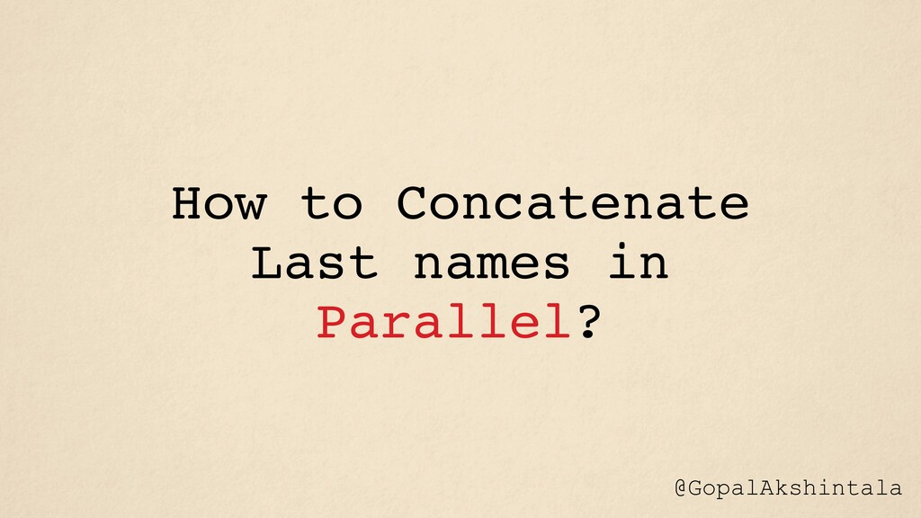 How to Concatenate Last names in Parallel? @Gop...